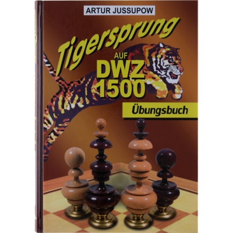 Tigersprung auf 1500 DWZ [Übungsbuch]
