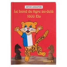 Le bond du tigre au-delà 1600 Elo - Volume 2