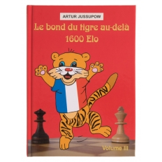 Le bond du tigre au-delà 1600 Elo - Volume 3